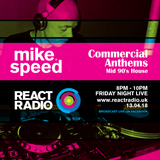Mike Speed   React Radio Uk   130418   FNL   8-10pm   Commercial Anthems - Mid 90's House   Show 45