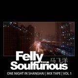 Felly Soulfurious | One Night In Shanghai | Vol 1