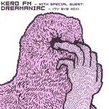 KERO FM WITH SPECIAL GUEST: DREAMANIAC - (TV EYE MIX)