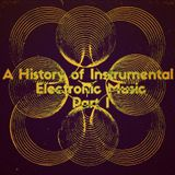 A History of Instrumental Electronic Music - Part I