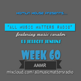 ALL MUSIC MATTERS RADIO: WEEK 60