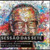 (14/11/2018) SESSÃO DAS SETE - Stan Lee, a excelência na Cultura Pop
