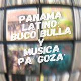 PANAMA LATINO: BUCO BULLA Y MUSICA PA' GOZA'