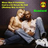 Mixer Man & Faithless - God is a DJ Break My Fall (Mashup May 24 2011)