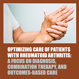 Optimizing Care of Patients with Rheumatoid Arthritis: A Focus on Diagnosis, Combination Therapy, an
