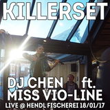 KILLER SET // DJ Chen & MISS vio-LINE @ hendl fischerei // 18/01/2017