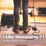 I Like Shoegazing 01 - Set by Dj Aviran Shefer