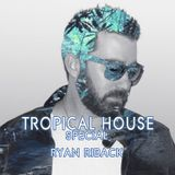 Tropical House Special Mix - Ryan Riback Mix