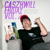 CaszhWill Friday Vol. 2 - Layback. Recline.