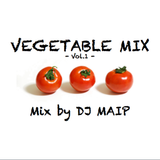 VEGETABLE MIX -vol.1- mix by DJ MAIP