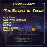 """Loose Floors'  """"The Science of Sound"""" - 19.01.18"""