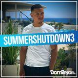Summer Shutdown 3 - Follow @DJDOMBRYAN
