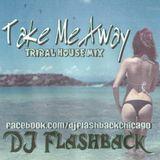 Take me  Away (Tribal house mix)