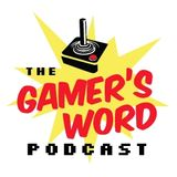 The Gamer's Word – Episode 22