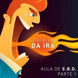 O Problema da IRA - Aula de EBD - Parte 1