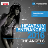 Heavenly Entranced 2016 - The Angels- Mixed by Saint Michael