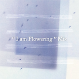 """I am Flowering"" Mix, selected by Takk"