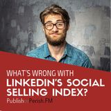 027: What's Wrong with LinkedIn's Social Selling Index?