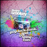 Dj Smokey Presents: Pop, Lock, Funk and Get Some Fun!