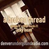 "a broken thread, ep37 ""icky bean"" 2018-03-11"