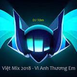Nonstop Việt Mix Vì Anh Thương Em