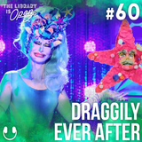 #60 Draggily Ever After