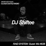 'CLOUD CASTLE RADIO' x 'RAID SYSTEM' Guest Mix #026: DJ Shiftee