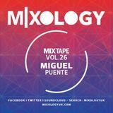 Mixology MixTape Vol.26 - Miguel Puente