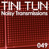 NOISY TRANSMISSIONS radio show by TiNi TuN 049