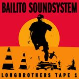 Bailito Soundsystem - Longbrothers tape 1