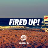 Fired Up! :: Episode 2