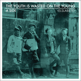 Youth is Wasted on the Young – Side A