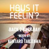 Haus it Feelin' -Back 2 Back Bay- mixed by KENTARO TAKIZAWA