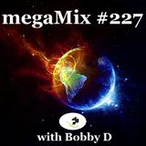 megaMix #227 with Bobby D