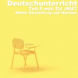 Deutschunterricht Teil 5 - DJ JK#7 (40min. Deutschrap in the Mix)