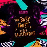 Kresh Presents: The Busy Twist X Je Suis Calisthenics