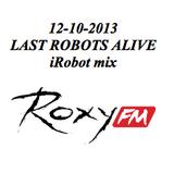 12-10-2013 iRobot mix @ Last Robots Alive @ Roxy FM