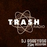 TRASH RADIO GUEST: DJ BOBBYBOB 25M.SET