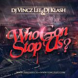 Vincz Lee & Klash - Who Gon Stop Us? (2011)