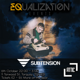 Subtension + Mc Delight @ Equalization Events Oct 6th 2018