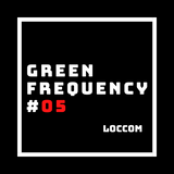 Loccom - Green Frequency #05 {{--WE ARE STRONG--}}