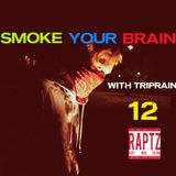 Smoke Your Brain #12 w/ Triprain