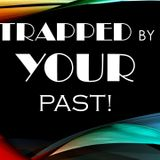 Trapped by your Past!