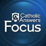 Catholic Answers Focus - Helpers on High (Part 2)