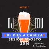 Dj EDU - DE PIES A CABEZA SESIÓN AGOSTO 2016