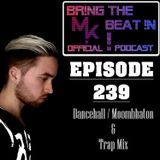 BR!NG THE BEAT !N Official Podcast [SPECIAL Episode 239; Dancehall / Moombhaton & Trap Mix]
