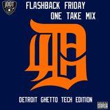 01-17-2014 Flashback Friday One Take Mix Detroit Ghetto Tech Edition by jDot