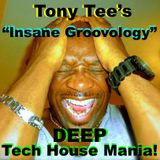 "Tony Tee's ""INSANE GROOVOLOGY"" (Deep Tech House Mania) - Deep Sleeze Underground House Movement!"