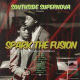 "Southside Supernova presents "" Spark the Fusion""..."