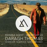 Daragh Thomas - Wherever, whatever, have a nice day - AgentCast 65